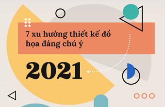 7 xu hướng thiết kế đồ họa 2021